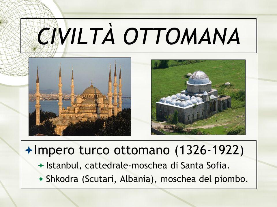 CIVILTÀ OTTOMANA Impero turco ottomano (1326-1922) Istanbul, cattedrale-moschea di Santa Sofia. Shkodra (Scutari, Albania), moschea del piombo.