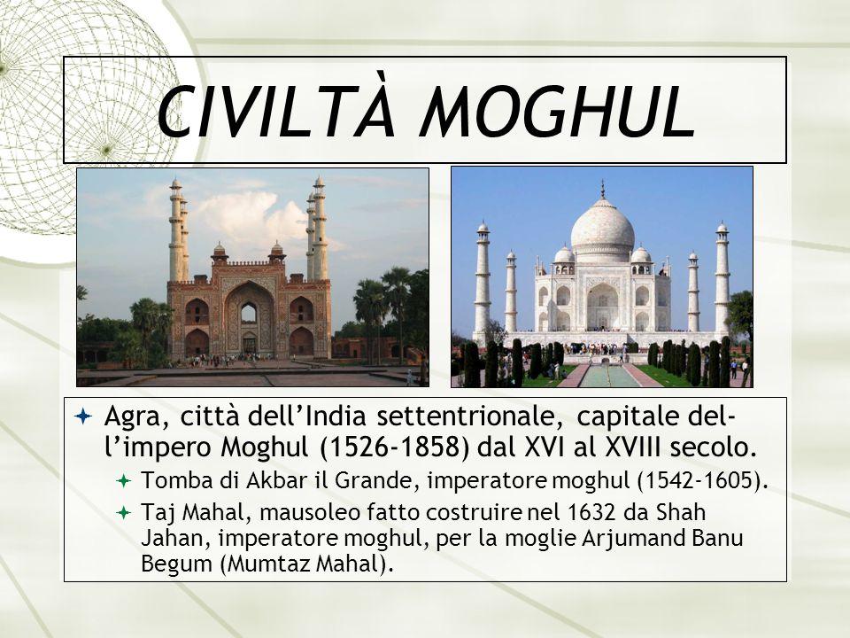 CIVILTÀ MOGHUL Agra, città dellIndia settentrionale, capitale del- limpero Moghul (1526-1858) dal XVI al XVIII secolo. Tomba di Akbar il Grande, imper