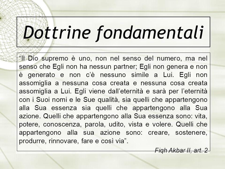 Dottrine fondamentali Il Dio supremo è uno, non nel senso del numero, ma nel senso che Egli non ha nessun partner; Egli non genera e non è generato e