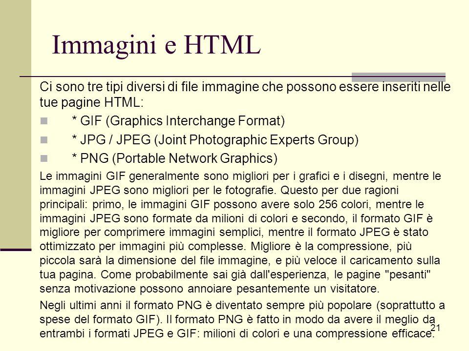 Immagini e HTML Ci sono tre tipi diversi di file immagine che possono essere inseriti nelle tue pagine HTML: * GIF (Graphics Interchange Format) * JPG