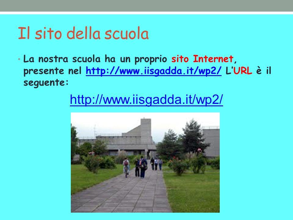 Il sito della scuola La nostra scuola ha un proprio sito Internet, presente nel http://www.iisgadda.it/wp2/ LURL è il seguente:http://www.iisgadda.it/