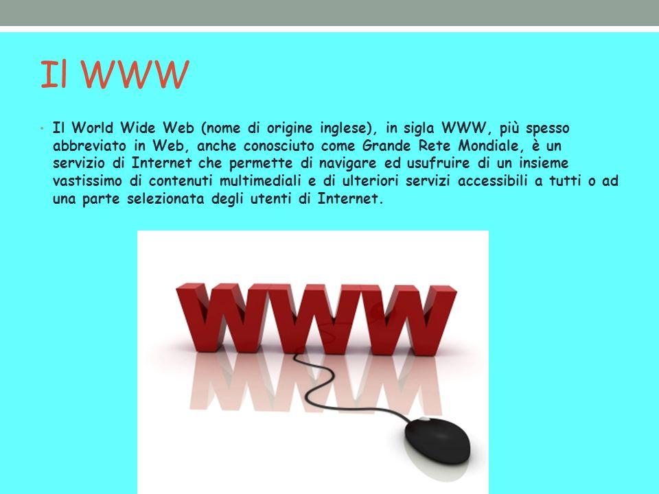 Il WWW Il World Wide Web (nome di origine inglese), in sigla WWW, più spesso abbreviato in Web, anche conosciuto come Grande Rete Mondiale, è un servizio di Internet che permette di navigare ed usufruire di un insieme vastissimo di contenuti multimediali e di ulteriori servizi accessibili a tutti o ad una parte selezionata degli utenti di Internet.