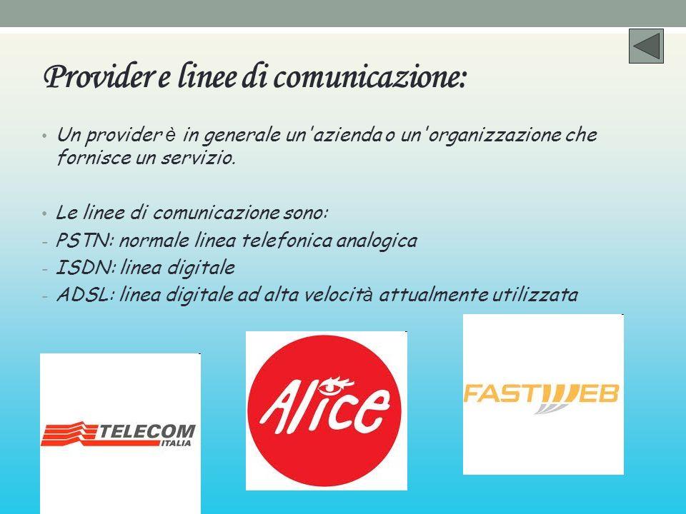 Provider e linee di comunicazione: Un provider è in generale un'azienda o un'organizzazione che fornisce un servizio. Le linee di comunicazione sono: