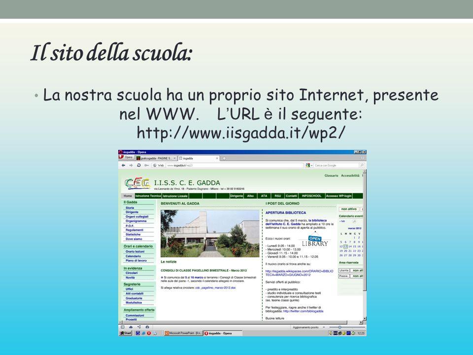 Il sito della scuola: La nostra scuola ha un proprio sito Internet, presente nel WWW. L URL è il seguente: http://www.iisgadda.it/wp2/