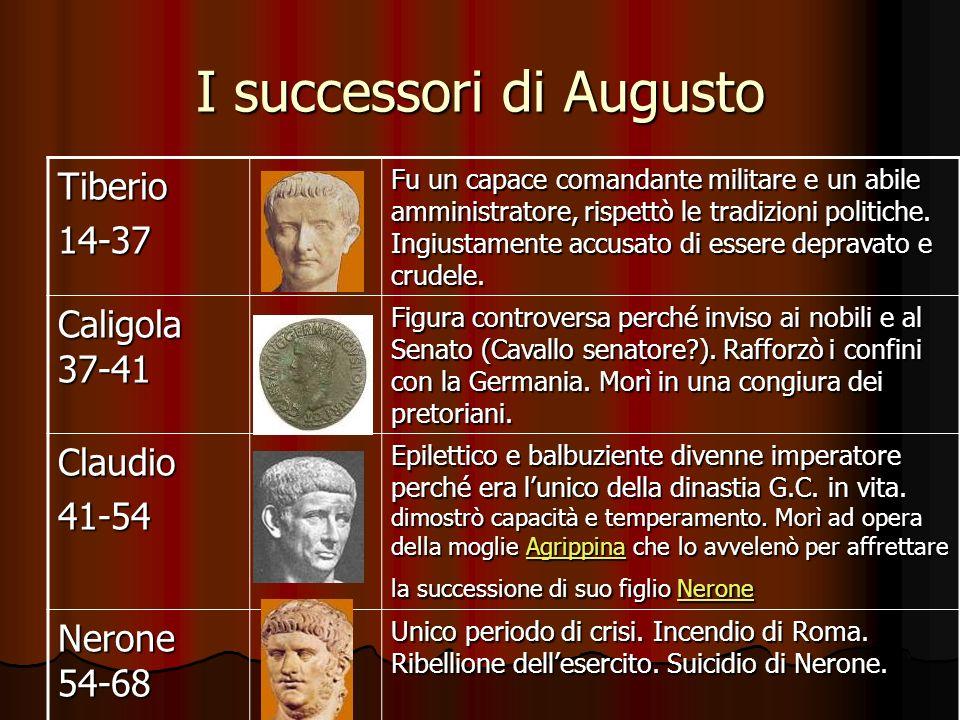 I successori di Augusto Tiberio14-37 Fu un capace comandante militare e un abile amministratore, rispettò le tradizioni politiche. Ingiustamente accus