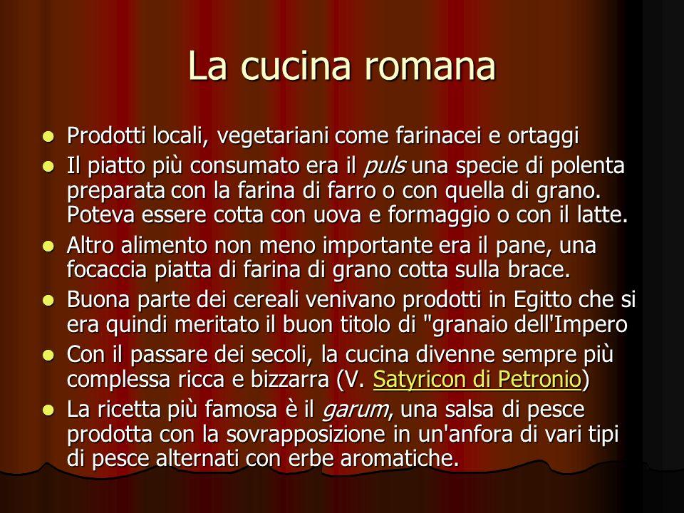 La cucina romana Prodotti locali, vegetariani come farinacei e ortaggi Prodotti locali, vegetariani come farinacei e ortaggi Il piatto più consumato e