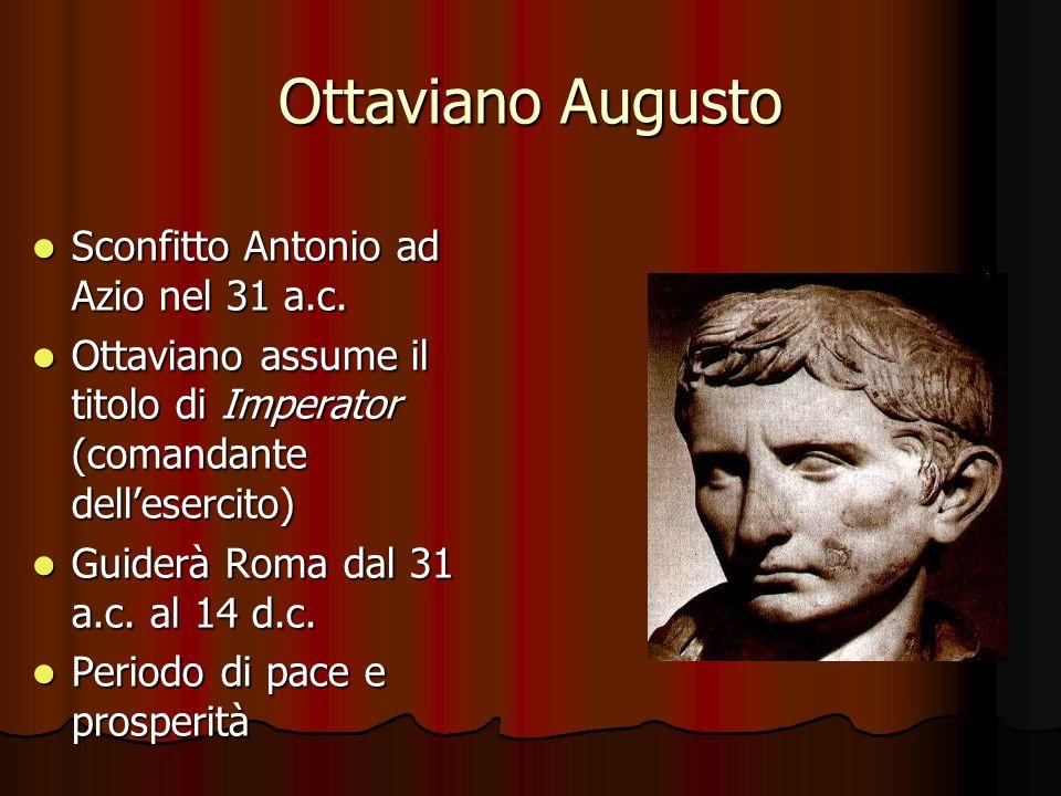 Ottaviano Augusto Sconfitto Antonio ad Azio nel 31 a.c. Sconfitto Antonio ad Azio nel 31 a.c. Ottaviano assume il titolo di Imperator (comandante dell