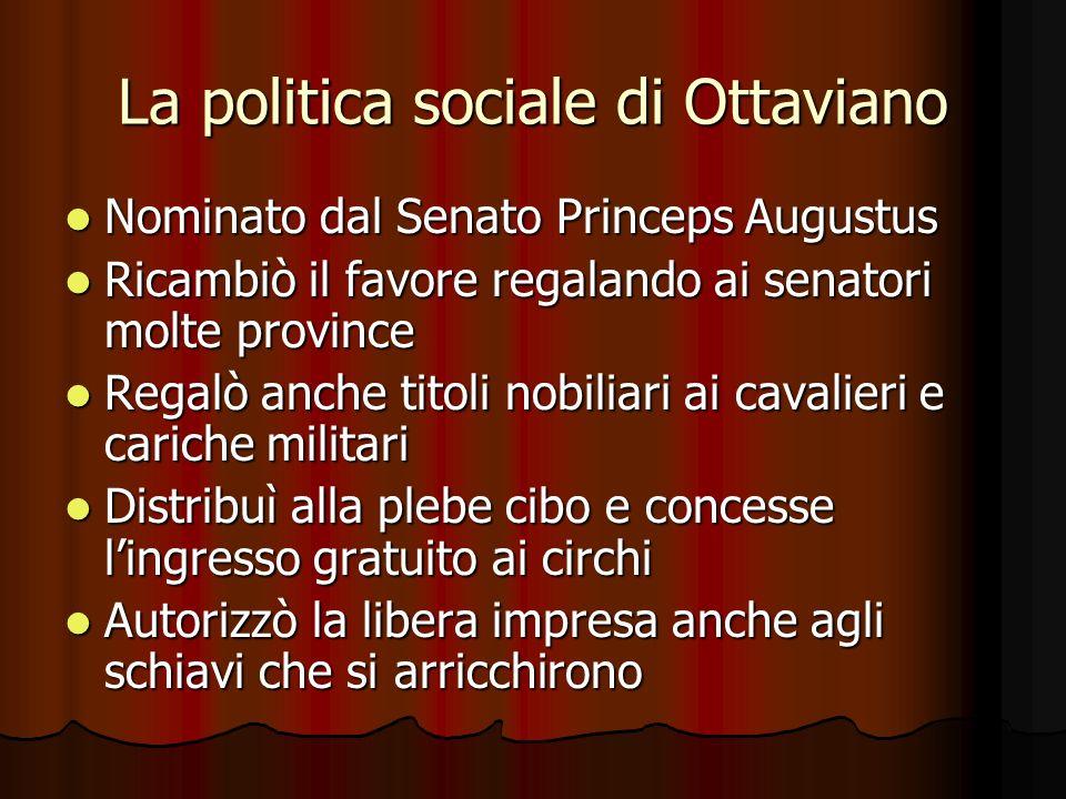 La politica sociale di Ottaviano Nominato dal Senato Princeps Augustus Nominato dal Senato Princeps Augustus Ricambiò il favore regalando ai senatori
