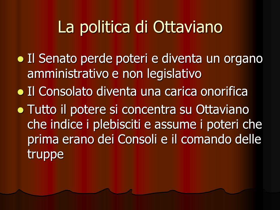 La politica di Ottaviano Il Senato perde poteri e diventa un organo amministrativo e non legislativo Il Senato perde poteri e diventa un organo ammini