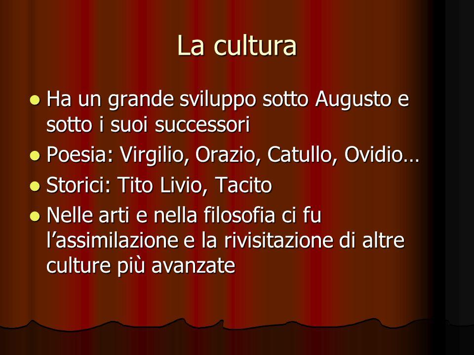 La cultura Ha un grande sviluppo sotto Augusto e sotto i suoi successori Ha un grande sviluppo sotto Augusto e sotto i suoi successori Poesia: Virgili