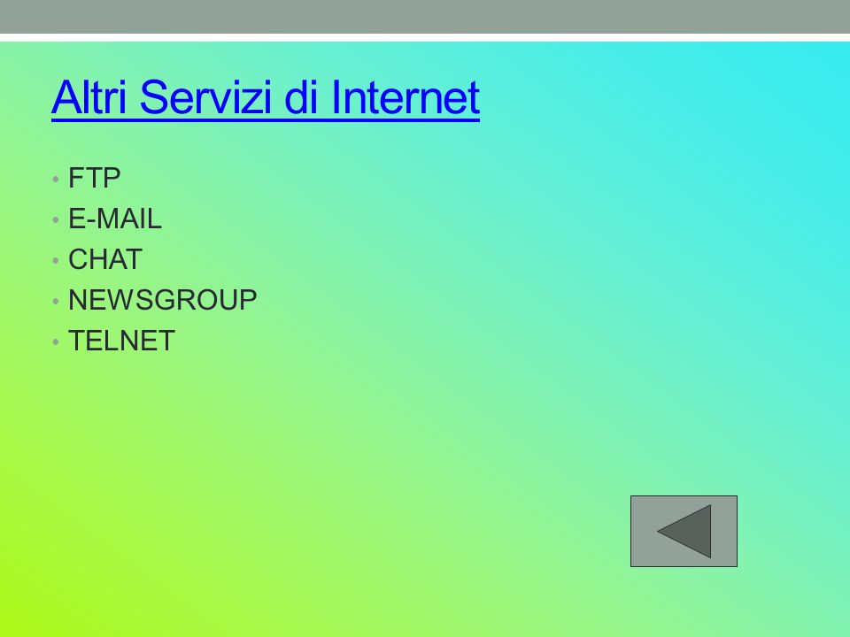 Altri Servizi di Internet FTP  CHAT NEWSGROUP TELNET