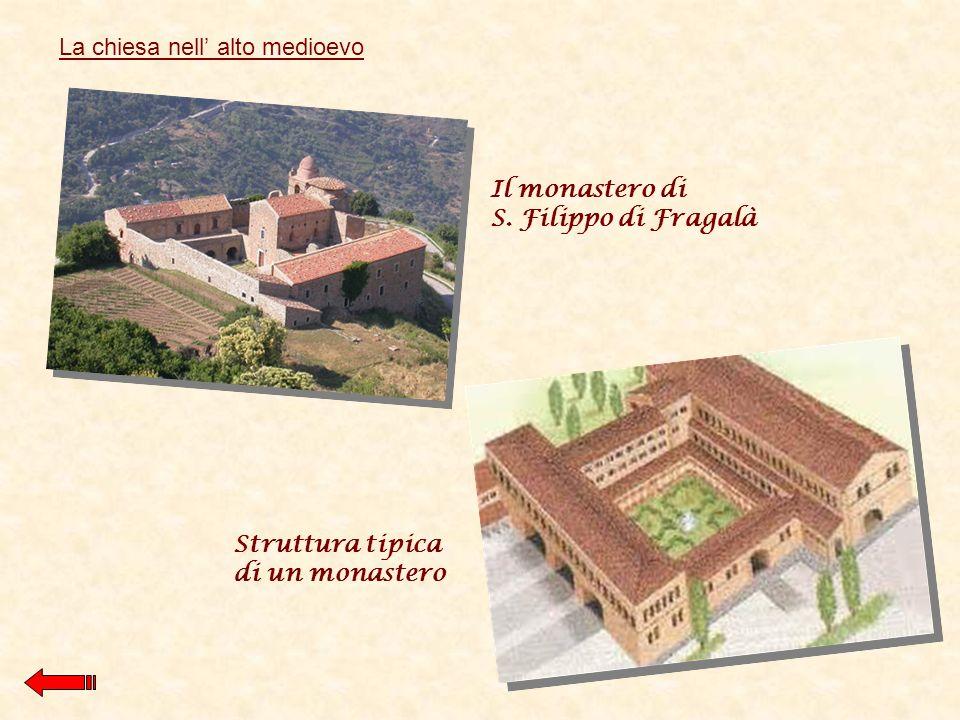 Il monastero di S. Filippo di Fragalà Struttura tipica di un monastero La chiesa nell alto medioevo