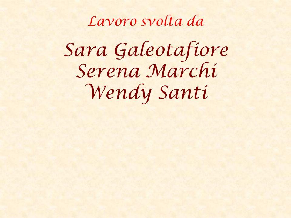 Lavoro svolta da Sara Galeotafiore Serena Marchi Wendy Santi