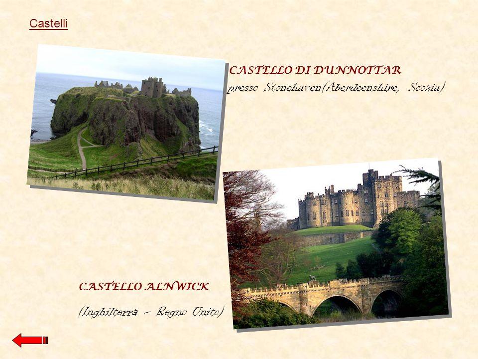 CASTELLO DI DUNNOTTAR presso Stonehaven(Aberdeenshire, Scozia) CASTELLO ALNWICK (Inghilterra – Regno Unito) Castelli