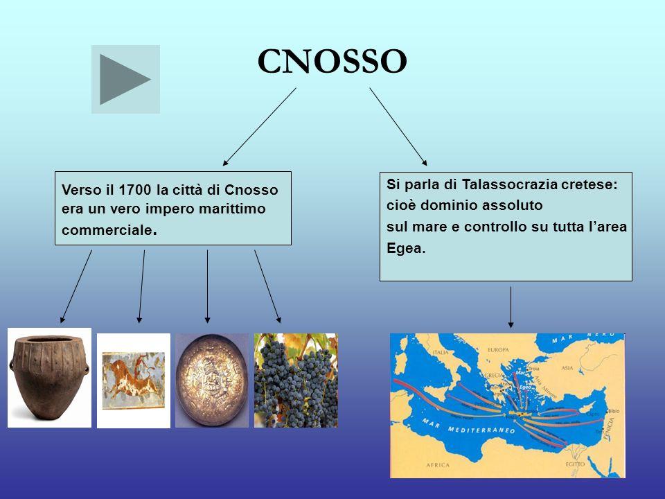 CNOSSO Verso il 1700 la città di Cnosso era un vero impero marittimo commerciale. Si parla di Talassocrazia cretese: cioè dominio assoluto sul mare e