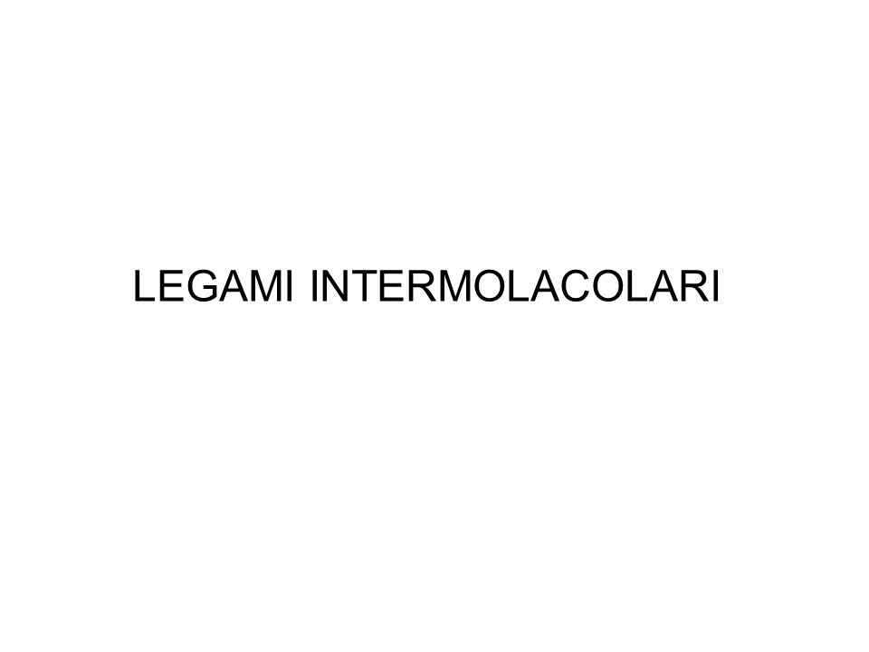 Legami intermolecolari Interagendo molecole o ioni Sono coinvolti ioni .