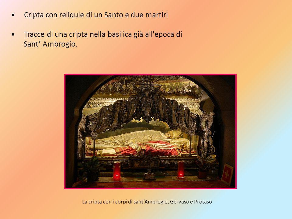 Cripta con reliquie di un Santo e due martiri Tracce di una cripta nella basilica già all'epoca di Sant Ambrogio. La cripta con i corpi di santAmbrogi