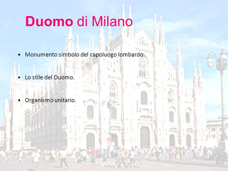 Monumento simbolo del capoluogo lombardo. Lo stile del Duomo. Organismo unitario. Duomo di Milano