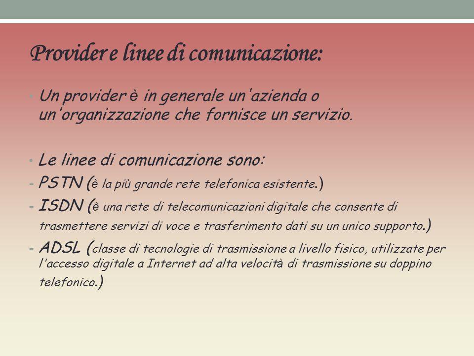 Provider e linee di comunicazione: Un provider è in generale un azienda o un organizzazione che fornisce un servizio.