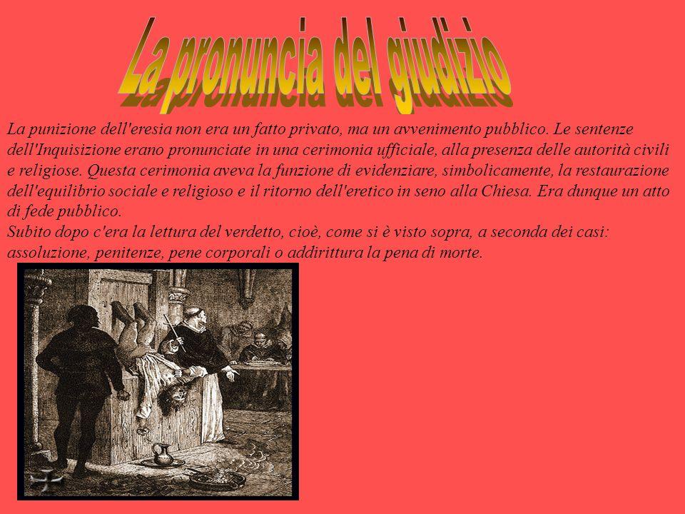 La punizione dell eresia non era un fatto privato, ma un avvenimento pubblico.