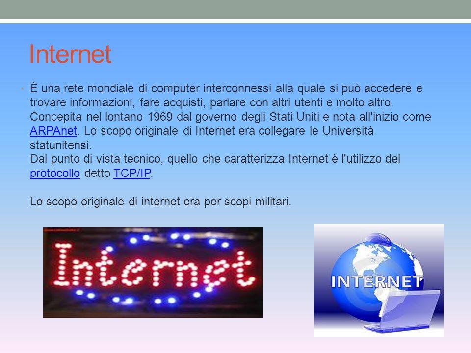 Internet È una rete mondiale di computer interconnessi alla quale si può accedere e trovare informazioni, fare acquisti, parlare con altri utenti e molto altro.