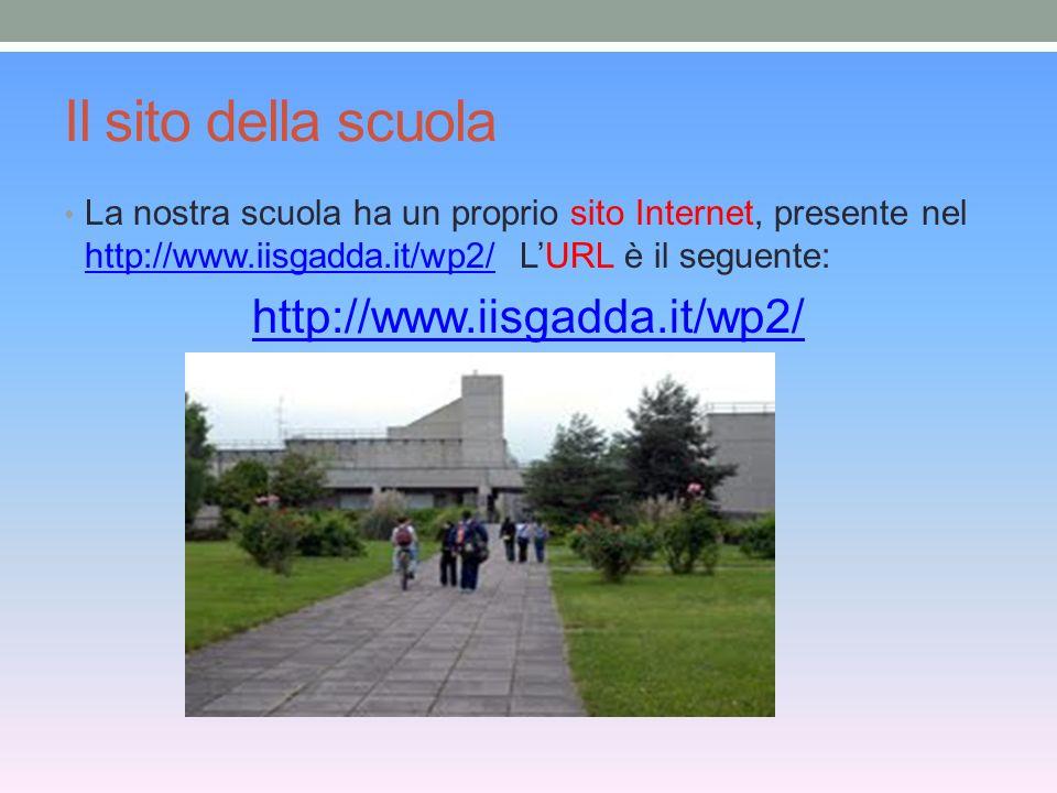 Il sito della scuola La nostra scuola ha un proprio sito Internet, presente nel http://www.iisgadda.it/wp2/ LURL è il seguente: http://www.iisgadda.it/wp2/