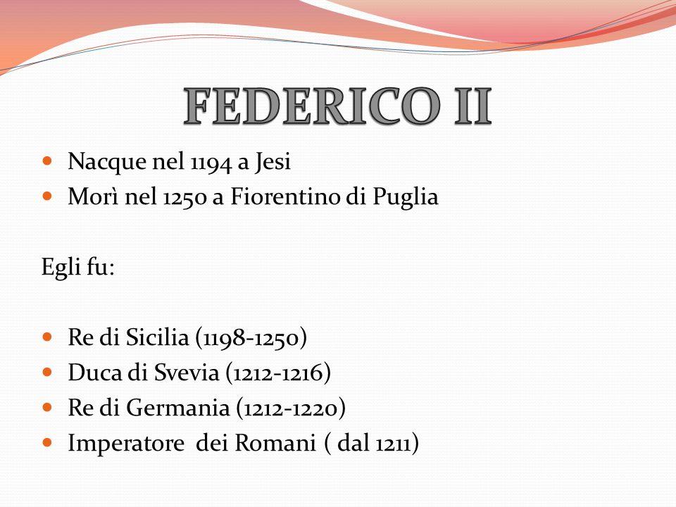 Nacque nel 1194 a Jesi Morì nel 1250 a Fiorentino di Puglia Egli fu: Re di Sicilia (1198-1250) Duca di Svevia (1212-1216) Re di Germania (1212-1220) I