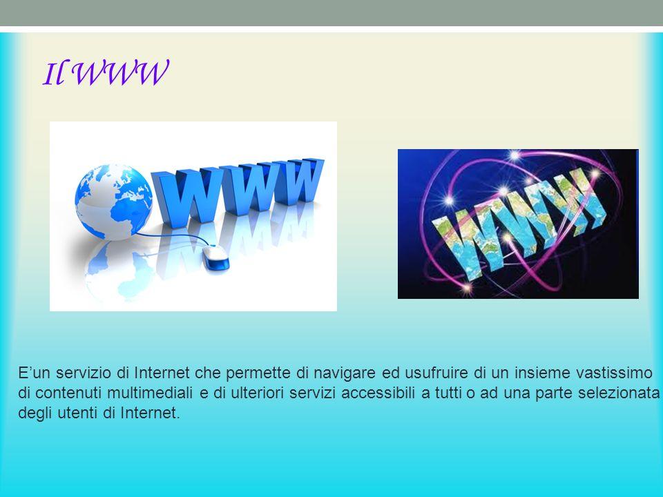 Il WWW Eun servizio di Internet che permette di navigare ed usufruire di un insieme vastissimo di contenuti multimediali e di ulteriori servizi accessibili a tutti o ad una parte selezionata degli utenti di Internet.