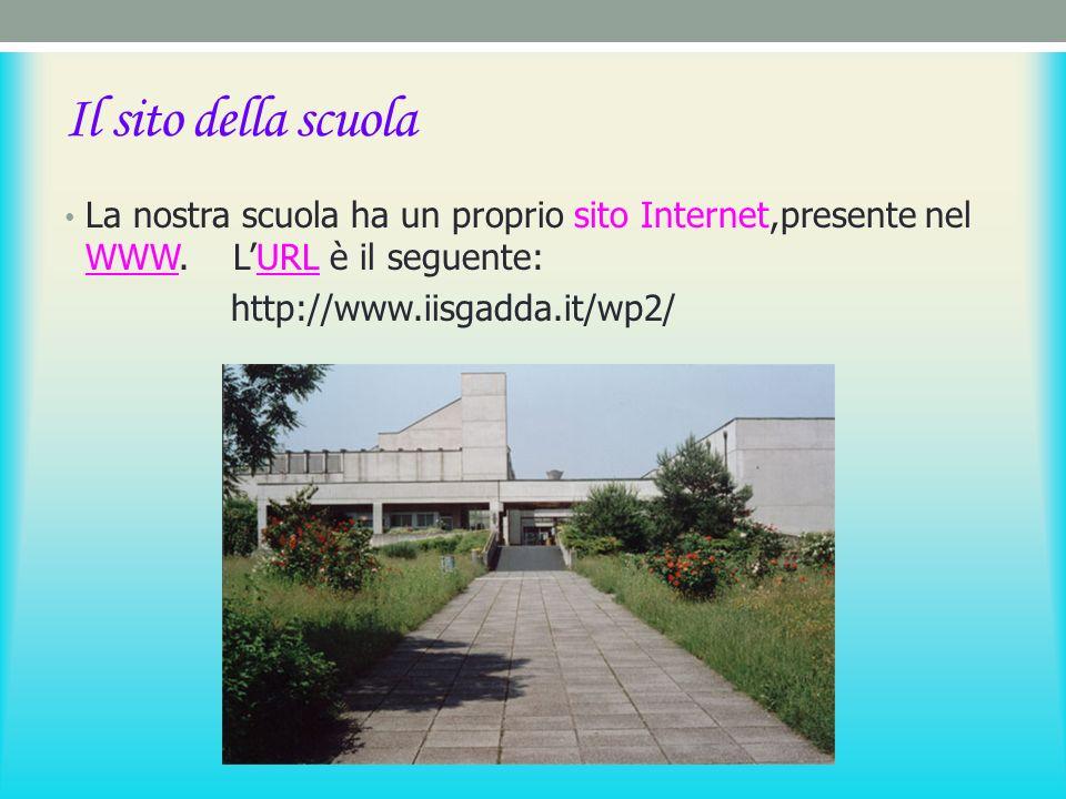 Il sito della scuola La nostra scuola ha un proprio sito Internet,presente nel WWW.