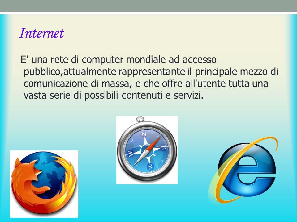 Internet E una rete di computer mondiale ad accesso pubblico,attualmente rappresentante il principale mezzo di comunicazione di massa, e che offre all utente tutta una vasta serie di possibili contenuti e servizi.