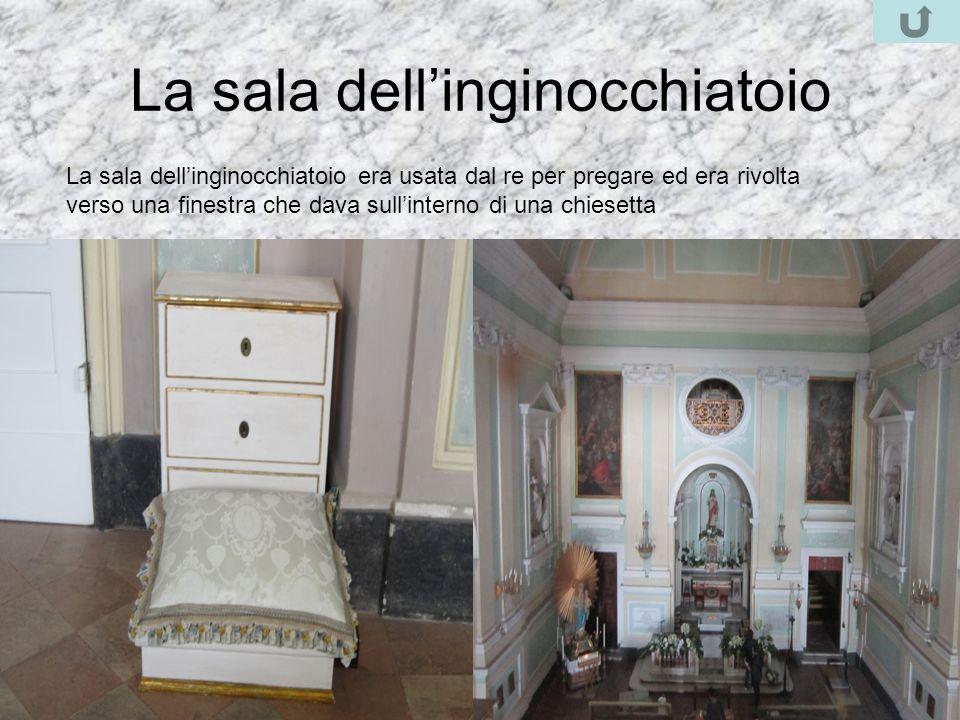 La sala dellinginocchiatoio La sala dellinginocchiatoio era usata dal re per pregare ed era rivolta verso una finestra che dava sullinterno di una chi