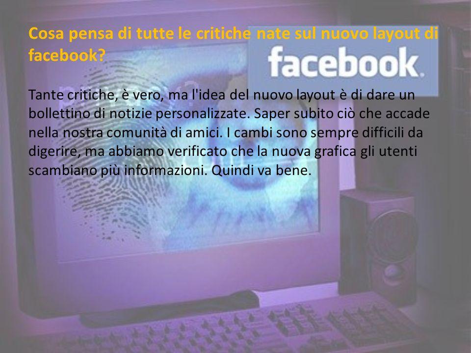 Cosa pensa di tutte le critiche nate sul nuovo layout di facebook.