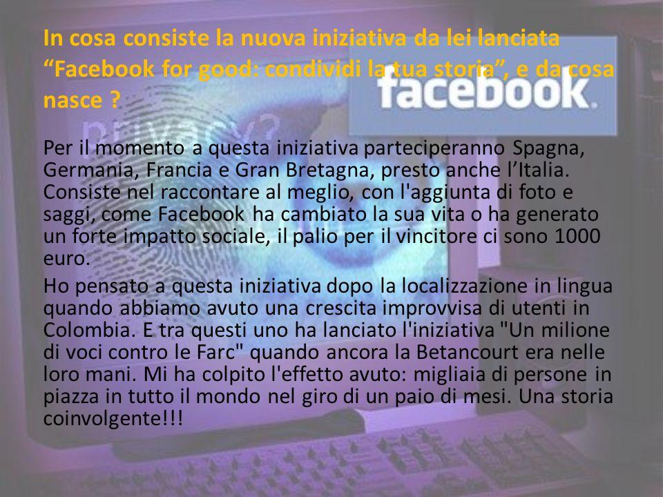 In cosa consiste la nuova iniziativa da lei lanciata Facebook for good: condividi la tua storia, e da cosa nasce ? Per il momento a questa iniziativa