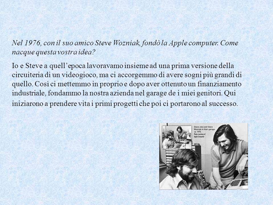 Nel 1976, con il suo amico Steve Wozniak, fondò la Apple computer.