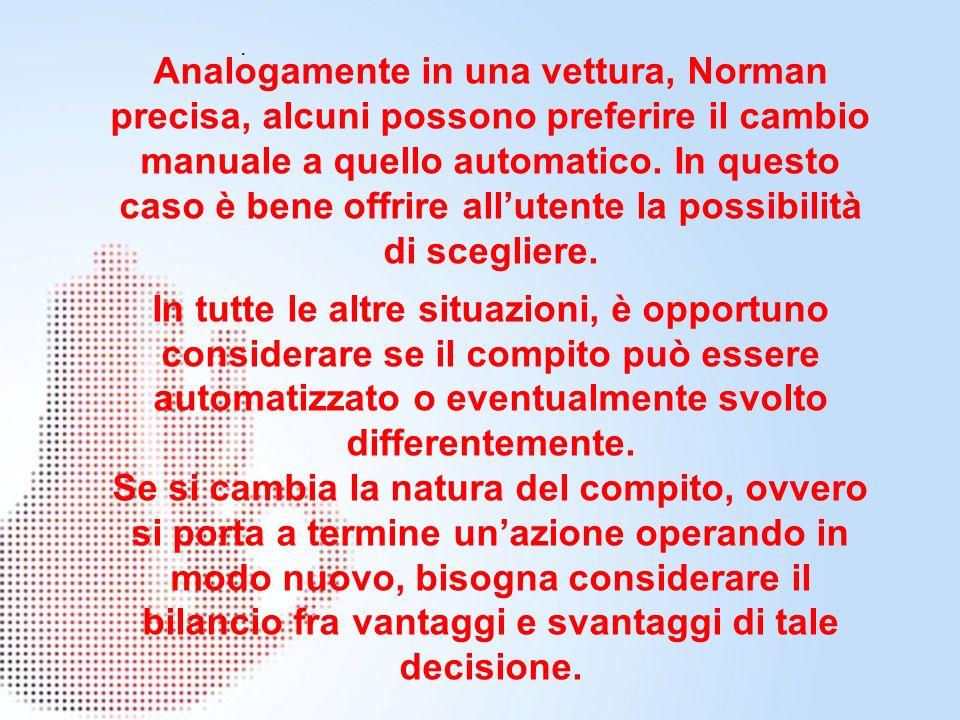 Analogamente in una vettura, Norman precisa, alcuni possono preferire il cambio manuale a quello automatico.