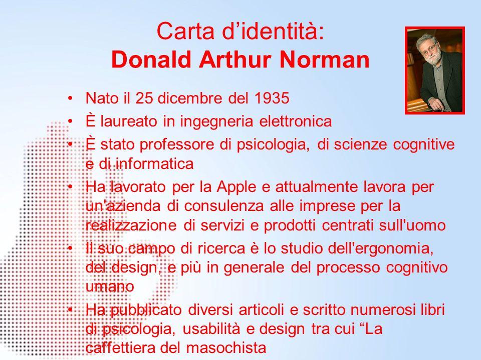 Carta didentità: Donald Arthur Norman Nato il 25 dicembre del 1935 È laureato in ingegneria elettronica È stato professore di psicologia, di scienze c