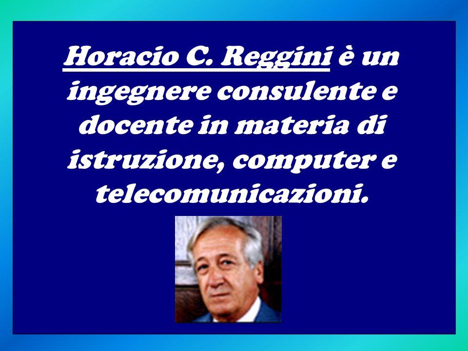 Horacio C. Reggini è un ingegnere consulente e docente in materia di istruzione, computer e telecomunicazioni.