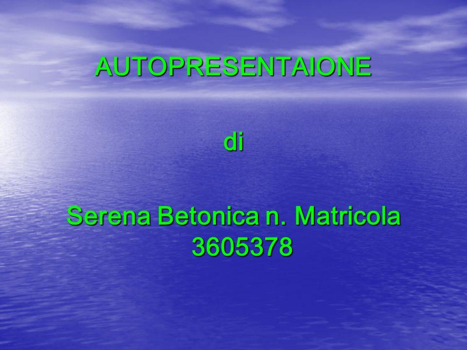 Nome: Serena Cognome: Betonica Luogo di nascita: Sesto S.