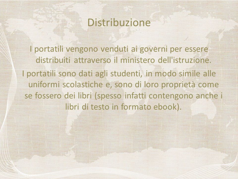 Distribuzione I portatili vengono venduti ai governi per essere distribuiti attraverso il ministero dell'istruzione. I portatili sono dati agli studen