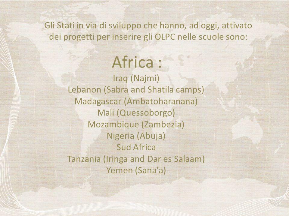 Gli Stati in via di sviluppo che hanno, ad oggi, attivato dei progetti per inserire gli OLPC nelle scuole sono: Africa : Iraq (Najmi) Lebanon (Sabra a