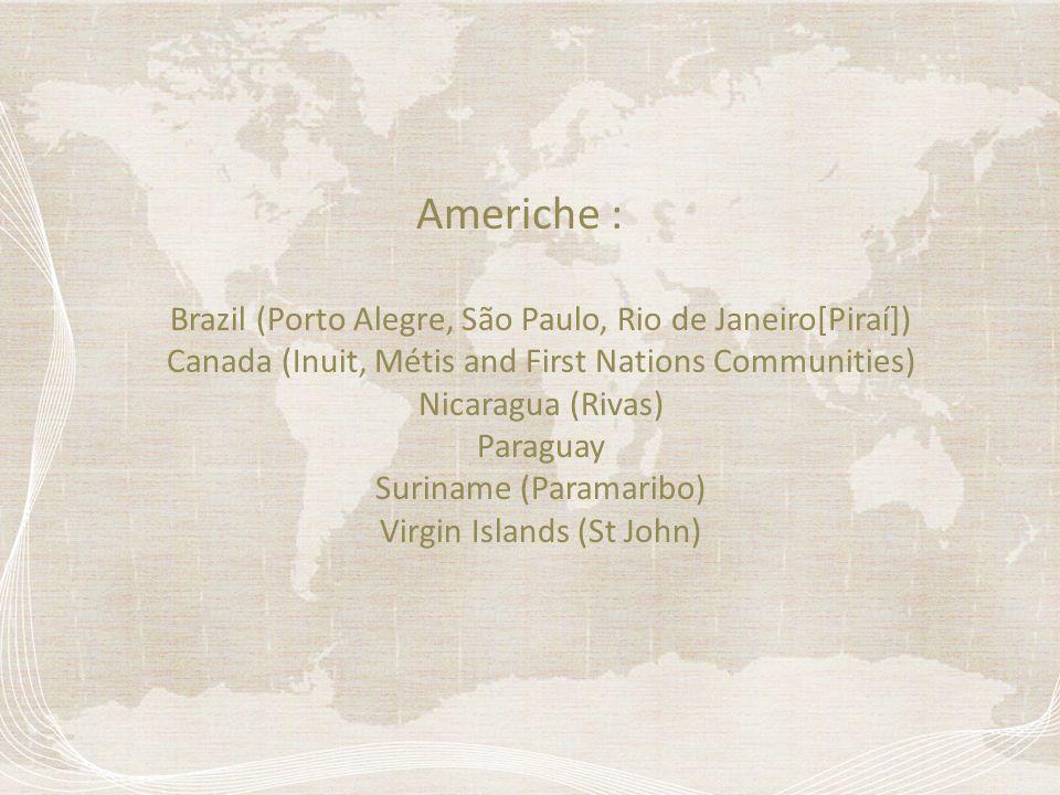Americhe : Brazil (Porto Alegre, São Paulo, Rio de Janeiro[Piraí]) Canada (Inuit, Métis and First Nations Communities) Nicaragua (Rivas) Paraguay Suri