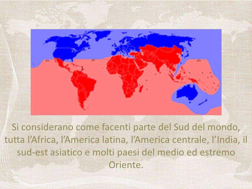 Si considerano come facenti parte del Sud del mondo, tutta lAfrica, lAmerica latina, lAmerica centrale, lIndia, il sud-est asiatico e molti paesi del