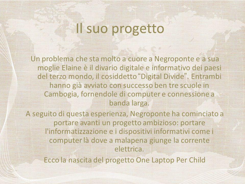 Il suo progetto Un problema che sta molto a cuore a Negroponte e a sua moglie Elaine è il divario digitale e informativo dei paesi del terzo mondo, il