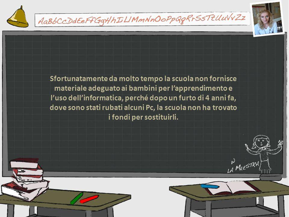 Sfortunatamente da molto tempo la scuola non fornisce materiale adeguato ai bambini per lapprendimento e luso dellinformatica, perché dopo un furto di