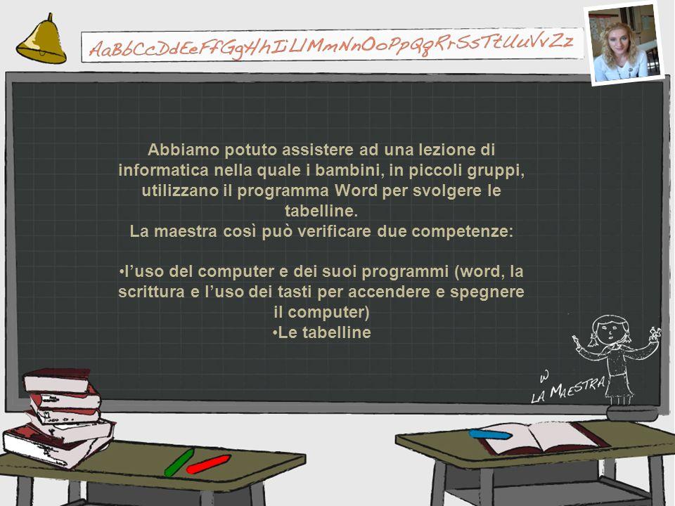 Abbiamo potuto assistere ad una lezione di informatica nella quale i bambini, in piccoli gruppi, utilizzano il programma Word per svolgere le tabellin