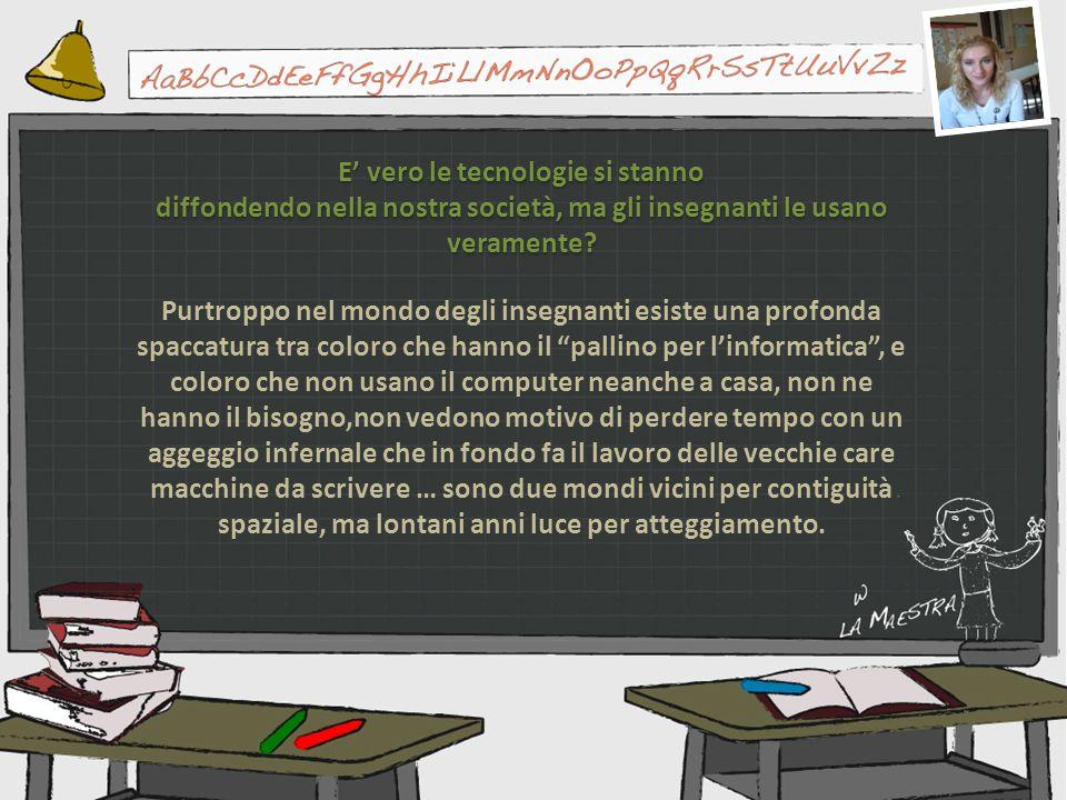 E vero le tecnologie si stanno diffondendo nella nostra società, ma gli insegnanti le usano veramente? Purtroppo nel mondo degli insegnanti esiste una