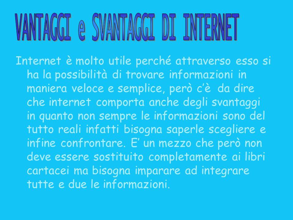 Internet è molto utile perché attraverso esso si ha la possibilità di trovare informazioni in maniera veloce e semplice, però cè da dire che internet
