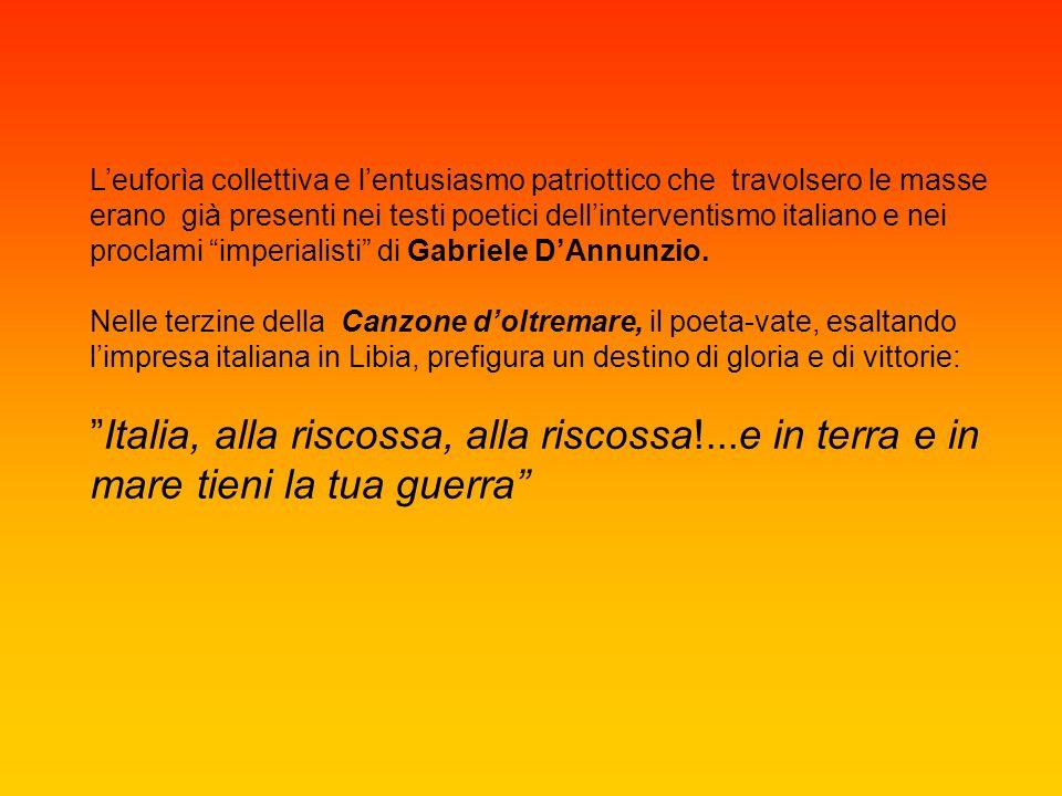 Leuforìa collettiva e lentusiasmo patriottico che travolsero le masse erano già presenti nei testi poetici dellinterventismo italiano e nei proclami i