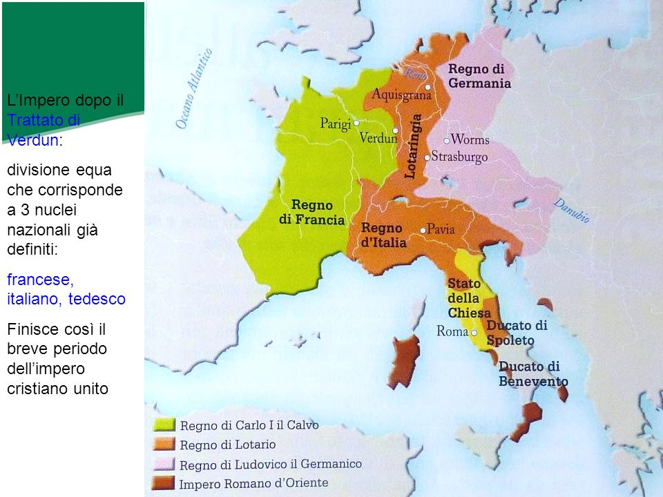 LImpero dopo il Trattato di Verdun: divisione equa che corrisponde a 3 nuclei nazionali già definiti: francese, italiano, tedesco Finisce così il brev
