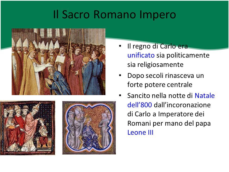 Il Sacro romano impero La notte di Natale dell800, a Roma, Carlo viene incoronato imperatore da papa Leone III.